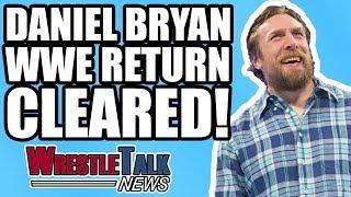 BREAKING Daniel Bryan MEDICALLY CLEARED For In-Ring WWE RETURN  WrestleTalk News Mar 2018