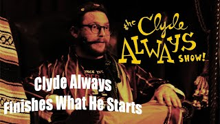 Clyde Always Finishes What He Starts