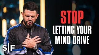 Stop Letting Your Mind Drive | Steven Furtick