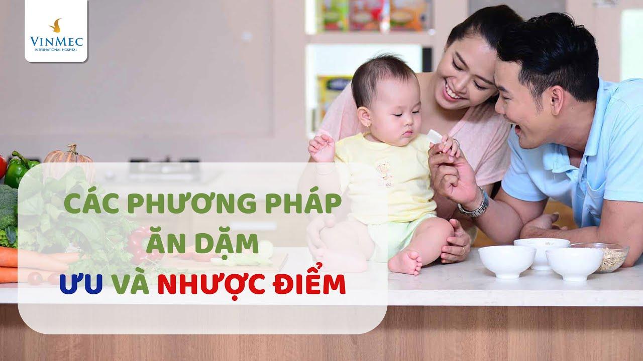 Các phương pháp cho trẻ ăn dặm và ưu nhược điểm  BS Đặng Thị Ngoan, Hệ thống Y tế Vinmec