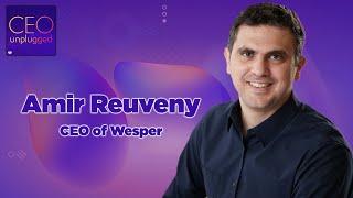 Amir Reuveny of Wesper | CEO Unplugged