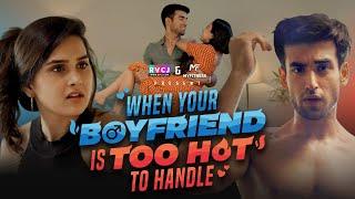 When Your Boyfriend Is Too Hot To Handle | Ft. Anushka Sharma & Abhishek Kapoor | RVCJ