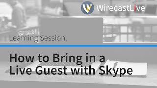 Learning Session: How to Bring in a Live Guest with Skype