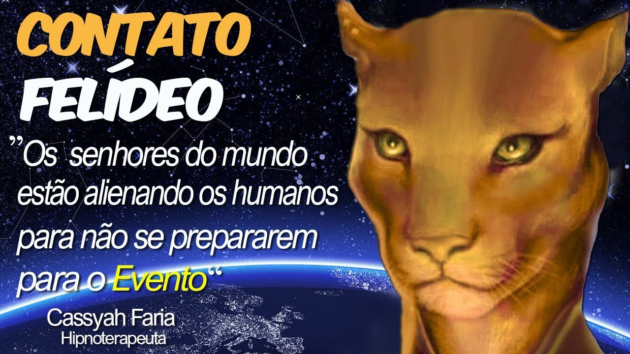 CONTATO FELÍDEO-OS SENHORES DO MUNDO ESTÃO ALIENANDO OS HUMANOS P/NÃO SE PREPARAREM P/ O EVENTO