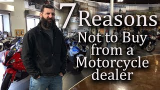 7 Reasons NOT to buy from Motorcycle Dealers