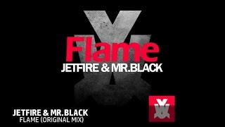 Download Jetfire, Mr.Black - Flame (Original Mix) MP3 song and Music Video