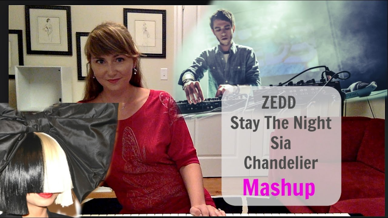 4 ZEDD - Stay The Night / Sia - Chandelier (Mash-up by Kate ...