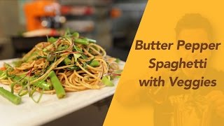 How To Make Butter & Pepper Spaghetti With Veggies || Vicky Ratnani