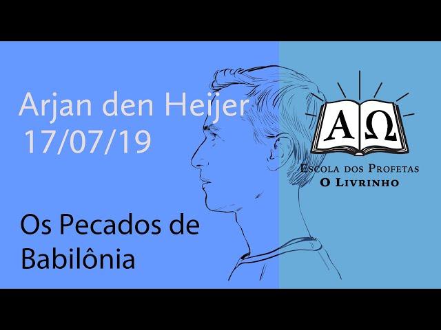 Os Pecados de Babilônia | Arjan den Heijer (17/07/19)