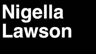 How to Pronounce Nigella Lawson Food Cooking Chef Writer Journalist