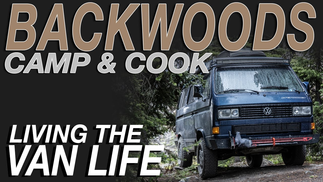 Backwoods Camping and Cooking - Living The Van Life