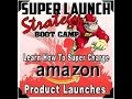 How To Launch An Amazon Product * Super Launch Strategy Boot Camp
