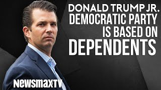 Donald Trump Jr. The Democratic Party is Based on Dependents
