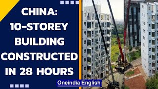 China: 10-storey earthquake-resistant building constructed within 28 hours|Changsha| Oneindia News