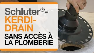 Comment installer un drain Schluter®-KERDI-DRAIN  sans accès à la plomberie.