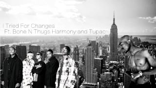I Tried For Changes Ft. Tupac & Bone Thugs N Harmony & Akon