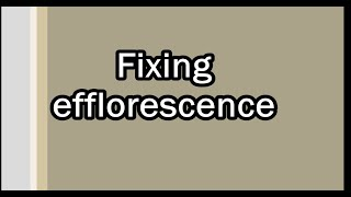 Fixing Efflorescence