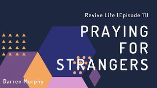"""Revive Life"" Episode 11: Praying for Strangers"