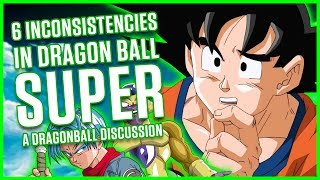 6 DRAGON BALL SUPER INCONSISTENCIES | A Dragonball Discussion