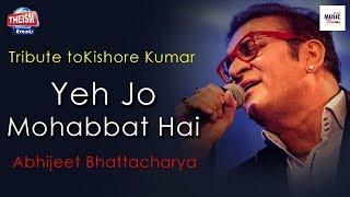 Yeh Jo Mohabbat Hai | ইয়ে যো মহব্বত হ্যায় | Abhijeet Bhattacharya | Kishore Kumar