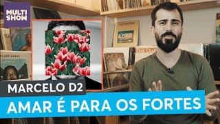 Baixar Amar é para os Fortes | Marcelo D2 | Conta Discos | Música Multishow