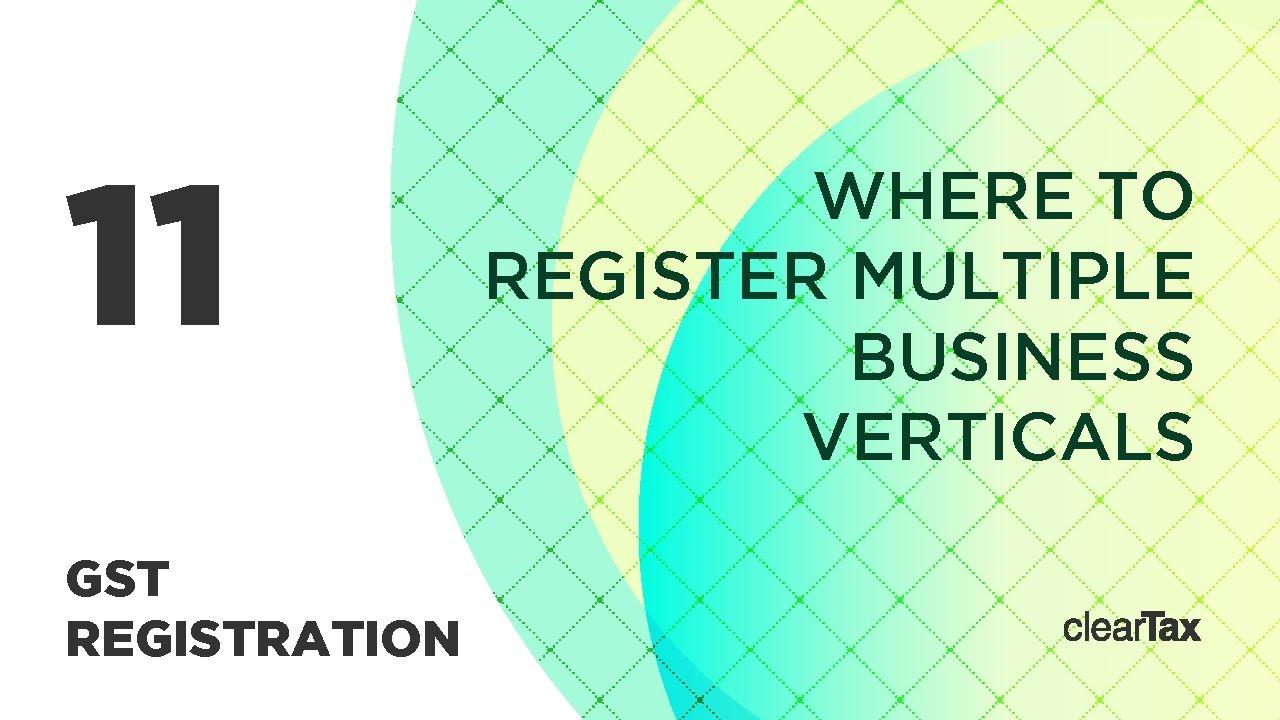 gst registration tutorial 11 where to register mutliple business verticals
