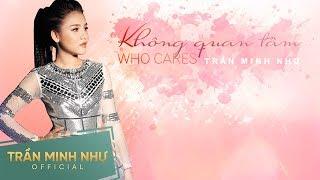 Không Quan Tâm (Who cares) Lyric Video - Trần Minh Như