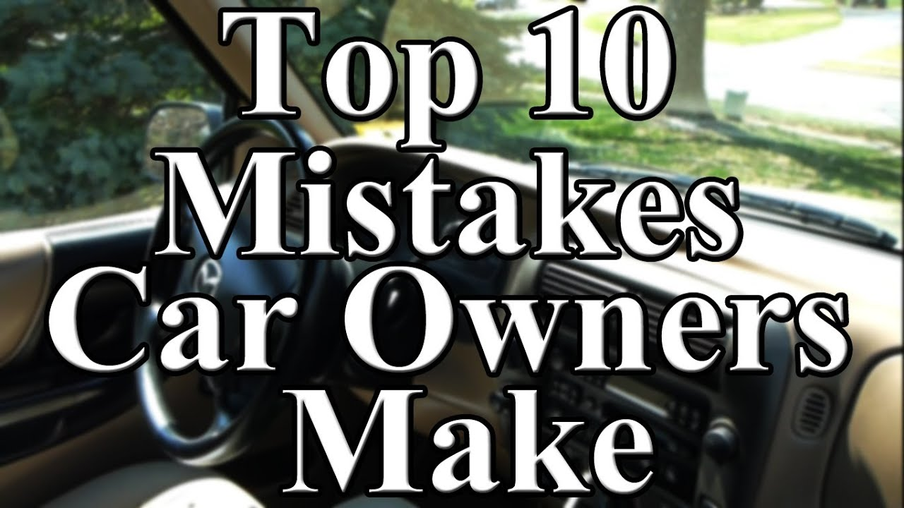Top 10 Mistakes Car Owners Make - YouTube