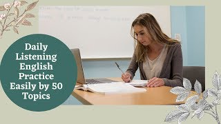 Daily Listening English Practice Easily by 50 Topics - Learn English Speaking