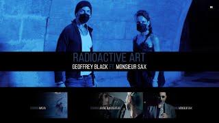 RADIOACTIVE ART GEOFFREY BLACK FT  MONSIEUR SAX YT
