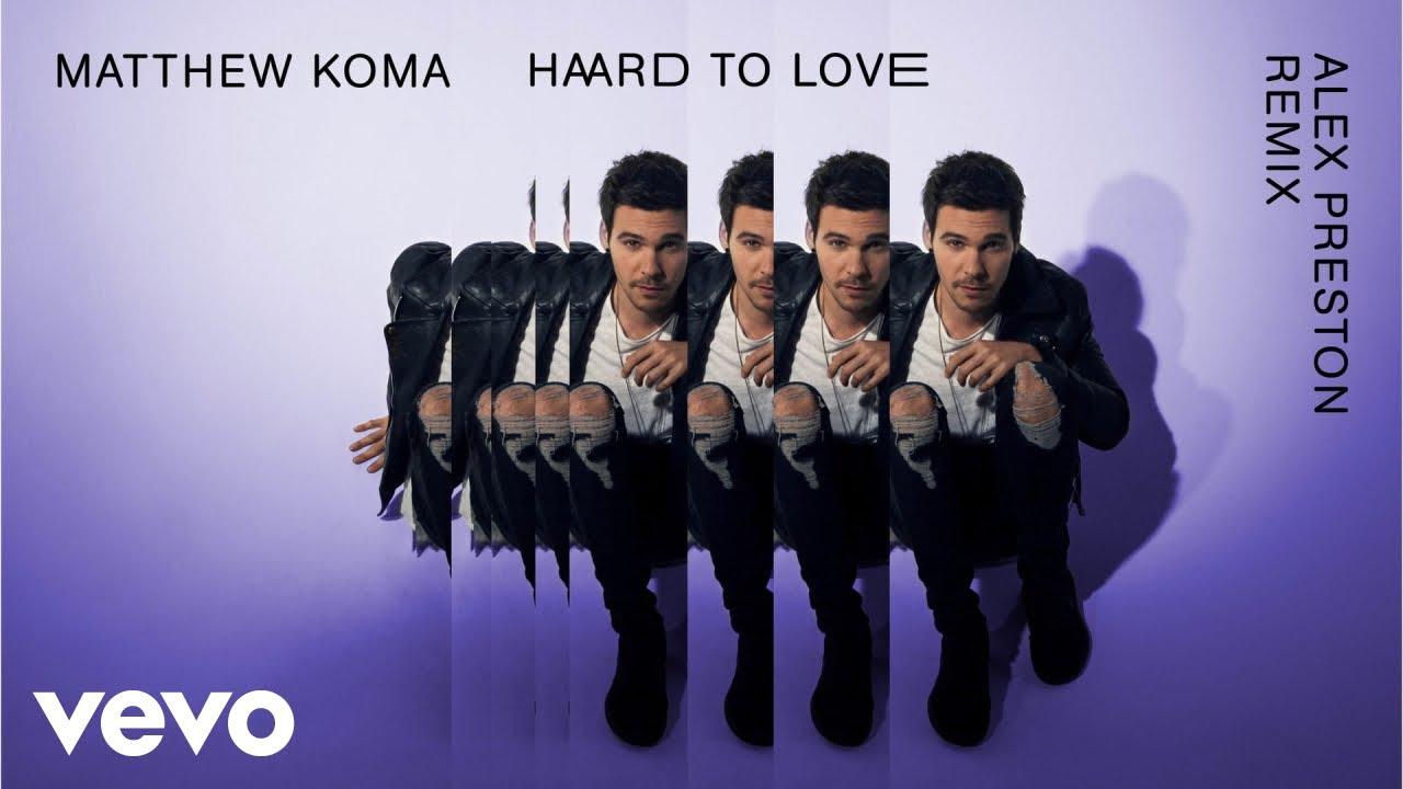 matthew-koma-hard-to-love-alex-preston-remixaudio-matthewkomavevo