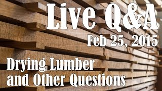 Live Q&a - Drying Lumber And Other Questions