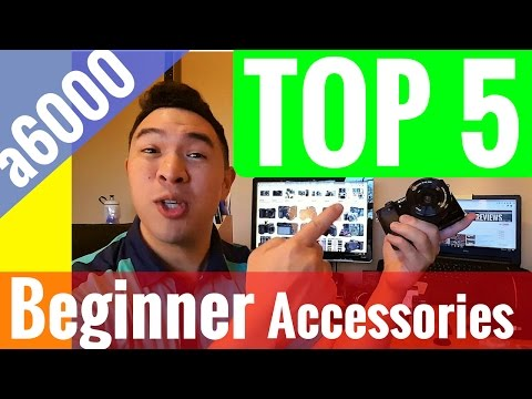 Sony a6000 Top 5 Beginner Accessories | Camera Equipment Guide | Overview + Review + Demonstration