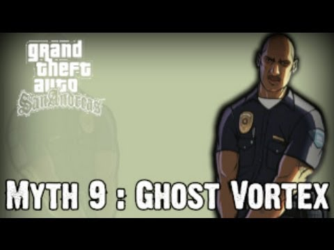 Grand Theft Auto San Andreas Myth Investigations Myth 9 : Ghost Vortex