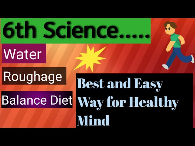 Science 6th Water, Roughage, Balance Diet