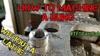 TFS: How to Machine a Bung Without a Lathe #TFSFastFab