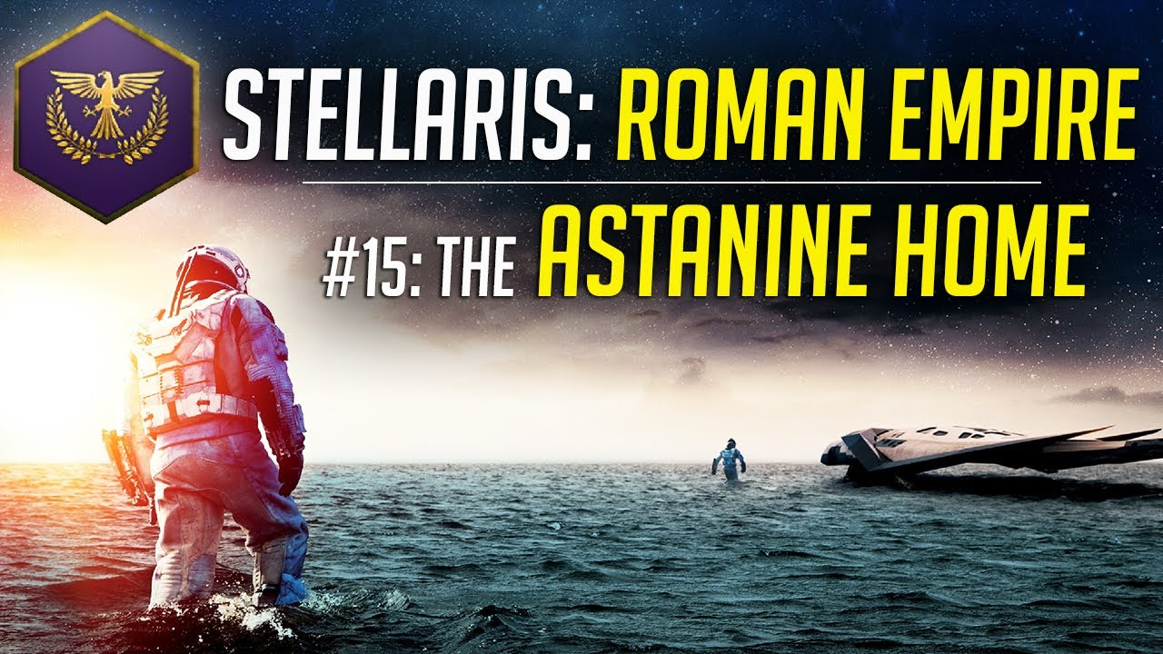 The Astanine Home! – Let's Play Stellaris ROMAN EMPIRE – Ep.15 – Modded Gameplay