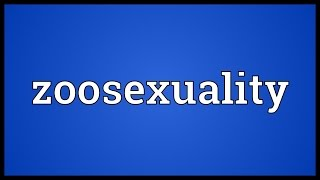 Zoosexuality Meaning