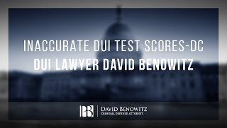 Inaccurate DUI Test Scores-DC DUI Lawyer David Benowitz