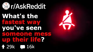 What's The Quickest Way You've Seen Someone Mess Up Their Life  (Reddit Stories r/AskReddit)