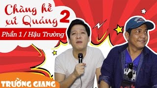 live show truong giang 2016 hau truong chang he xu quang 2 - ve que