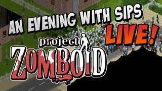 An Evening With Sips - Project Zomboid (Full Livestream)