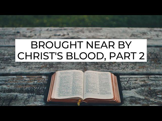 Brought Near by Christ's Blood, Part 2 - Ephesians 2:12-13 (Pastor Robb Brunansky)