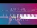 BAD THINGS | Machine Gun Kelly ft. Camila Cabello Piano Cover