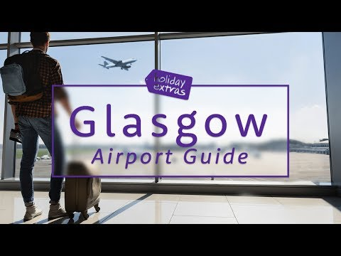 ✈️ Glasgow Airport Guide ✈️ | Travel Better with Holiday Extras!