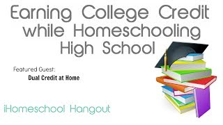 Earning College Credit while Homeschooling High School - iHomeschool Hangout