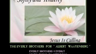 everly brothers - Softly and Tender, Jesus is Calling