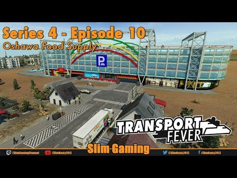 Transport Fever - Series 4 Episode 10 - Oshawa Food Supply
