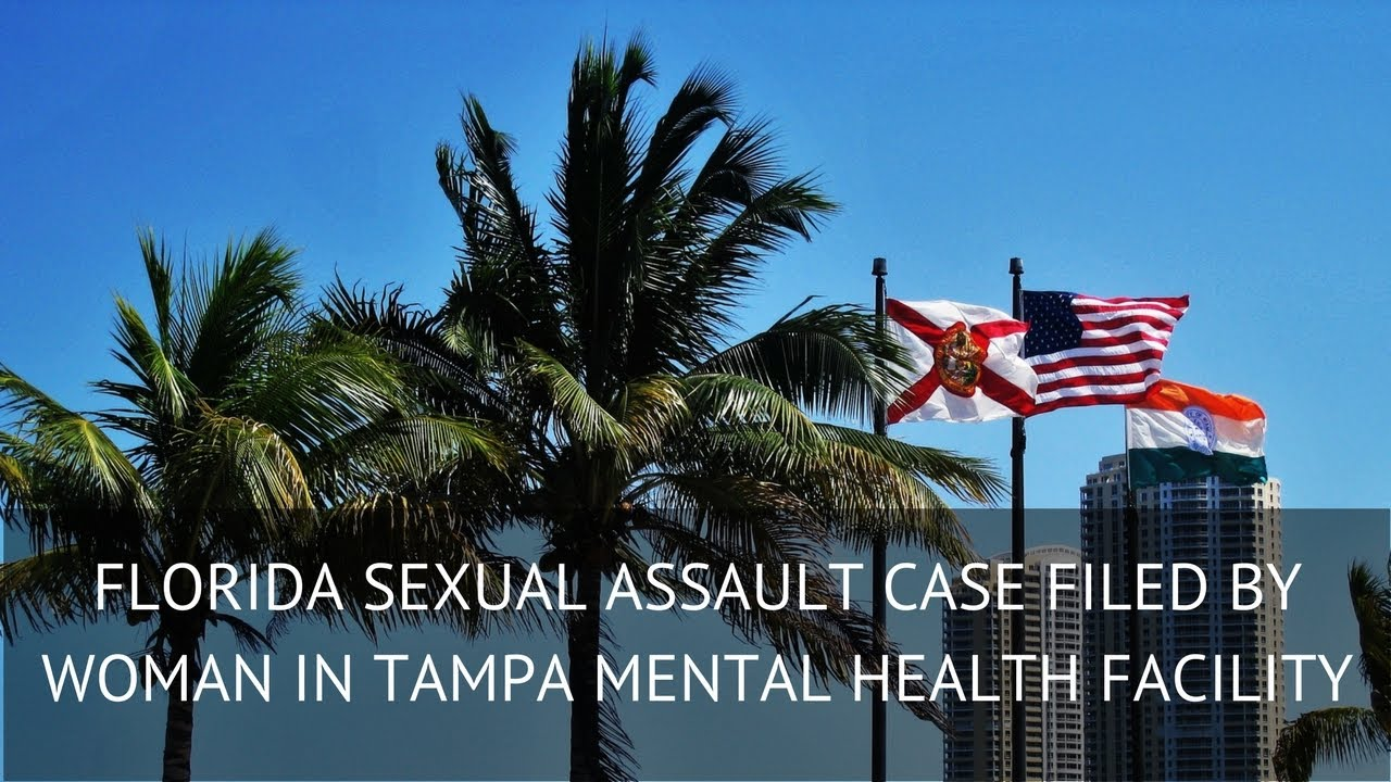 Florida Sexual Assault Case Filed By Woman In Tampa Mental Health