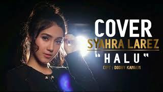 SYAHRA LAREZ HALU COVER
